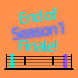 End of Season 1 Finale!