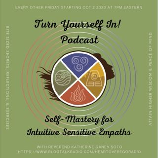Turn Yourself In! Self-Mastery for the Intuitive Sensitive Empath : Episode 5