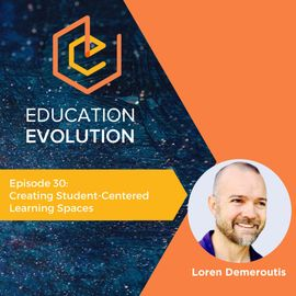 30. Creating Student-Centered Learning Spaces with Loren Demeroutis