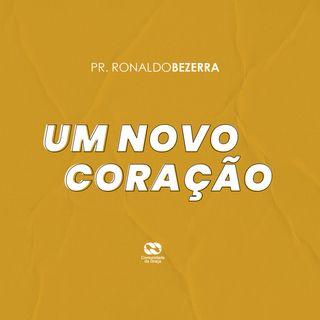 UM NOVO CORAÇÃO // pr. Ronaldo Bezerra