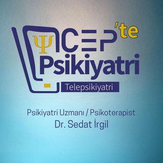 CEP'TE PSİKİYATRİ | Dr. Sedat İrgil | Gündem