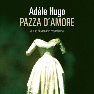"Manuela Maddamma ""Adèle Hugo. Pazza d'amore"""
