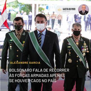 Bolsonaro fala de recorrer às Forças Armadas apenas se houver caos no país