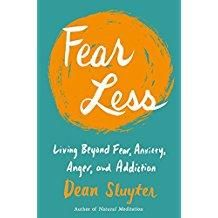 Fear Less: Living Beyond Fear, Anxiety, Anger, and Addiction with Dean Sluyter