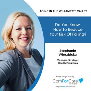 8/21/21: Stephanie Wierzbicka of ComForCare Home Care | HOW TO REDUCE YOUR RISK OF FALLING | Aging in the Willamette Valley with John Hughes