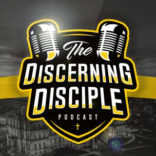 The Discerning Disciple Podcast