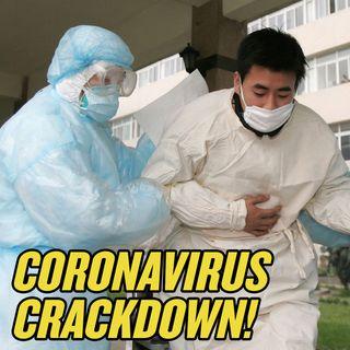 #59 Coronavirus: China's Shocking Crackdown