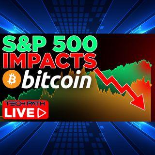 316. S&P 500 Impact on Bitcoin | TechPath LIVE!