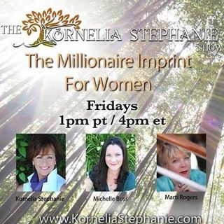 The Kornelia Stephanie Show: The Millionaire Imprint for Women: Choose your Financial Freedom in 2019 with Marti, Michelle and Kornelia