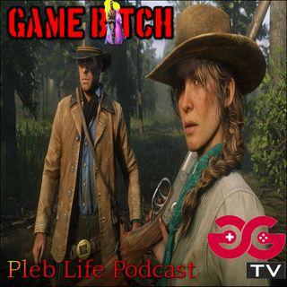 "Pleb Life Podcast Episode 5 ""Game B*tch"""