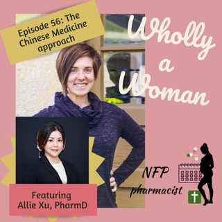 Episode 56: The chinese medicine approach - featuring Allie Xu, PharmD |Dr. Emily, natural family planning pharmacist