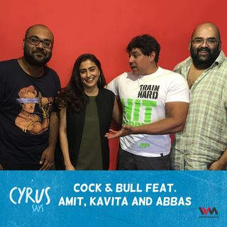 Ep. 299: Cock & Bull feat. Amit, Kavita and Abbas