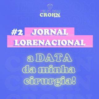 JORNAL LORENACIONAL 2 - O DIA DA MINHA CIRURGIA (vai ser 27.07)