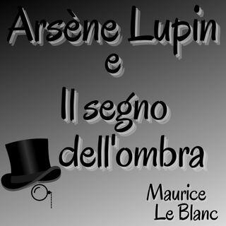 Arsène Lupin e il segno dell'ombra - Maurice Leblanc