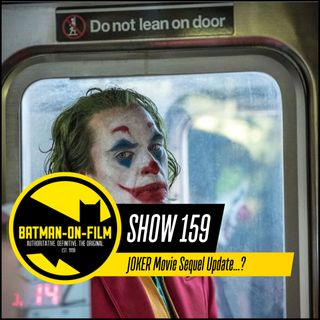 159 | JOKER Movie Sequel Update...?
