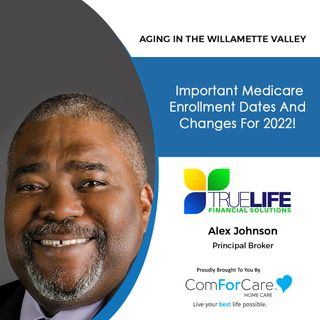 10/2/21: Alex Johnson, principal broker at TrueLife Financial Solutions   MEDICARE CHANGES AND ENROLLMENT FOR 2022