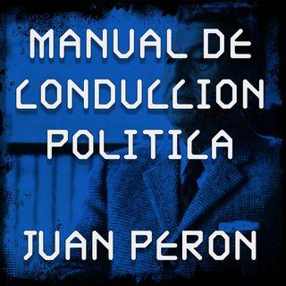 Juan Peron: Manual de Conducción Política - Capitulo 10 / Ultimo Episodio