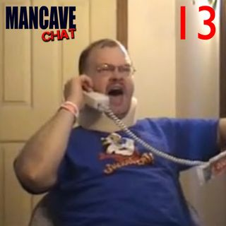Mancave Chat Episode 13