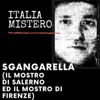 Sgangarella (il Mostro di Salerno ed il mostro di Firenze)