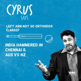 Ep. 466: LANSO - India Hammered in Chennai & AUS vs NZ