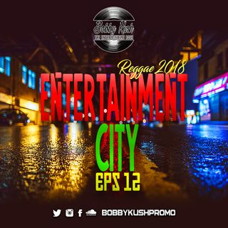 2018 REGGAE KUSHTAPE ENTERTAINMENT CITY EPS 13