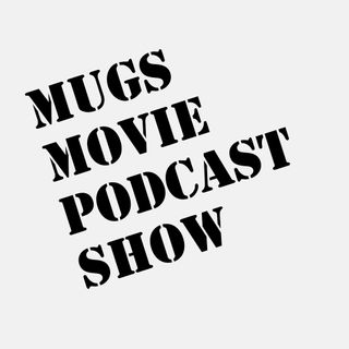 Mugs' Movie Podcast Show
