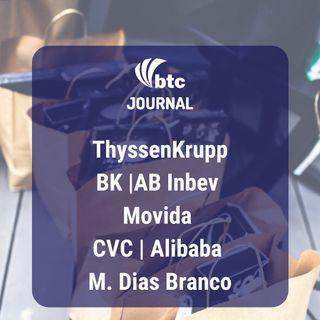 ThyssenKrupp, BK, AB Inbev, Movida, CVC, Alibaba e M. Dias Branco | BTC Journal 13/11/19