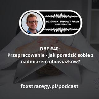 DBF #40: Przepracowanie - jak uporać się z nadmiarem obowiązków? [BIZNES]