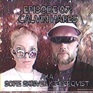 Episode 07: Calvin Hares AKA Sofie Skriver Kjederqvist