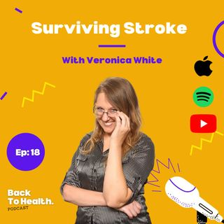 Episode 18 surviving stroke with veronica white..
