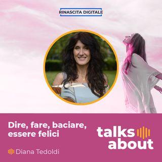 Episodio 13 - Dire, fare, baciare, essere felici - Diana Tedoldi