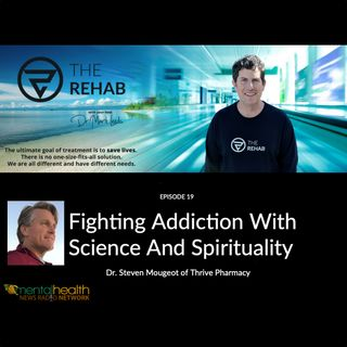 Dr. Steven Mougeot of Thrive Pharmacy: Fighting Addiction With Science And Spirituality