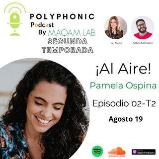 Episodio #2 T2 Polyphic Podcast. Invitada: Pamela Ospina