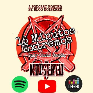 Episódio 3 - Blog NoiseRed's podcast:15 Minutos Extremos - Only Girls Bands