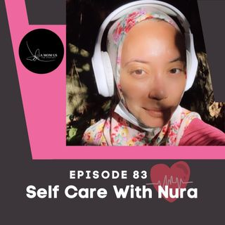 Episode 83: Self Care With Nura