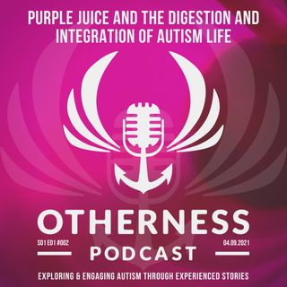 Purple Juice and the Digestion and Integration of Autism Life.