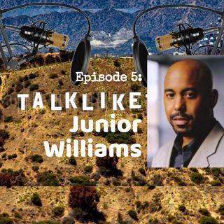 Episode 5: Talk Like Junior Williams