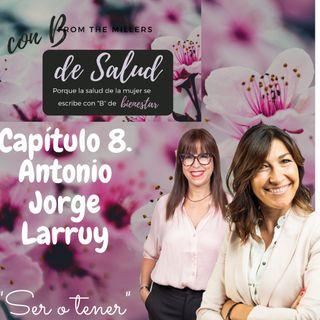 """Capitulo 8. Antonio Jorge Larruy """" Ser o tener"""""""