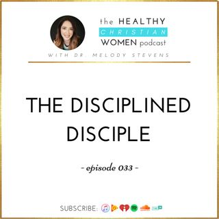 Episode 033: The Disciplined Disciple