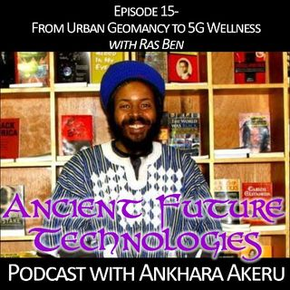 Episode 015~From Urban Geomancy to 5G Wellness with Ras Ben