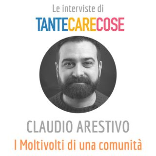 Le interviste: Claudio Arestivo, I Moltivolti di una comunità