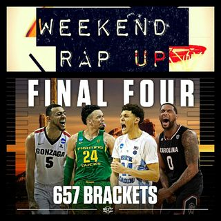 Weekend Rap Up Ep. 27: Who Picked This #FinalFour?