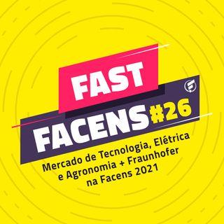FAST Facens #26 Mercado de Tecnologia, Elétrica e Agronomia + Fraunhofer na Facens 2021