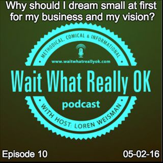 Why should I dream small at first for my business and my vision?