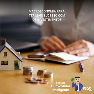 158 Macroeconomia para ter mais sucesso com os investimentos