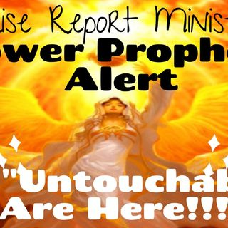 POWER PROPHECY!!! THE UNTOUCHABLES ARE HERE 3/2019