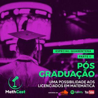 Ep. 06 - Pós-Graduação: Uma Possibilidade Aos Licenciados em Matemática (Parte II) | MathCast