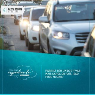 Pequeno Expediente #105: o IPVA do Paraná é um dos mais caros do Brasil. Isso pode mudar?