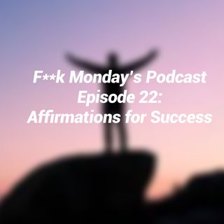 "Episode 22- ""Affirmation for Success"""