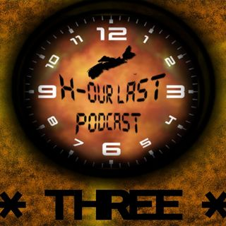 hOur Last Podcast | EPISODE THREE